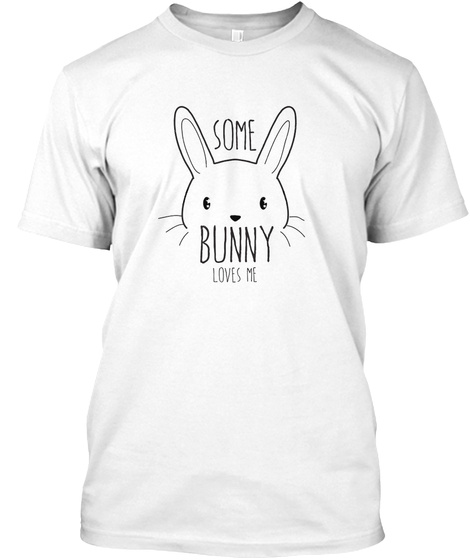 7781c6c5 Some Bunny Loves Me Funny Easter T Shirt White T-Shirt Front