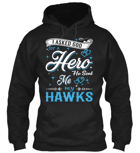 I Asked God For A Hero. He Sent Me Hawks Black T-Shirt Front