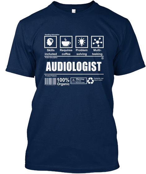 Skills Included Requires Coffee Problem Solving Multi Tasking Audiologist 100% Organic Navy T-Shirt Front
