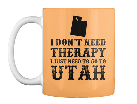 I Don't Need Therapy I Just Need To Go To Utah Peach T-Shirt Front