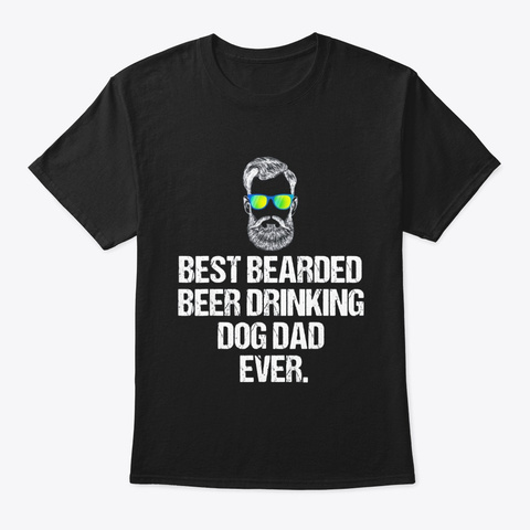 Best Bearded Beer Drinking Dog Dad Shirt Black T-Shirt Front