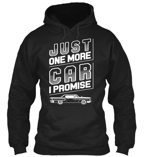 Just One More Car I Promise  Black Sweatshirt Front