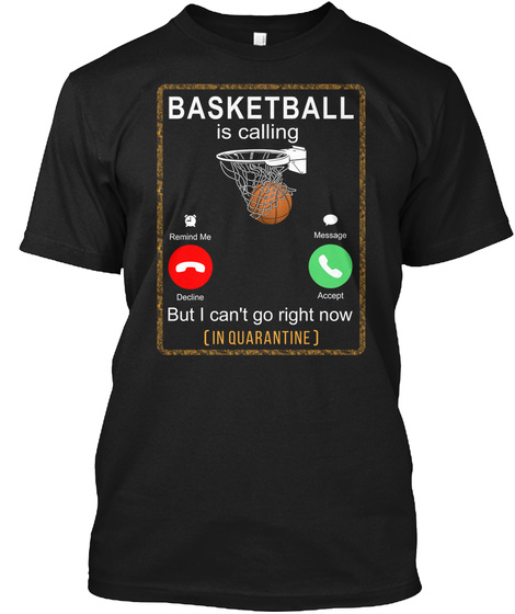 Basketball Is Calling Remind Me Message Decline Accept But I Can't Go Right Now ( In Quarantine ) Black T-Shirt Front