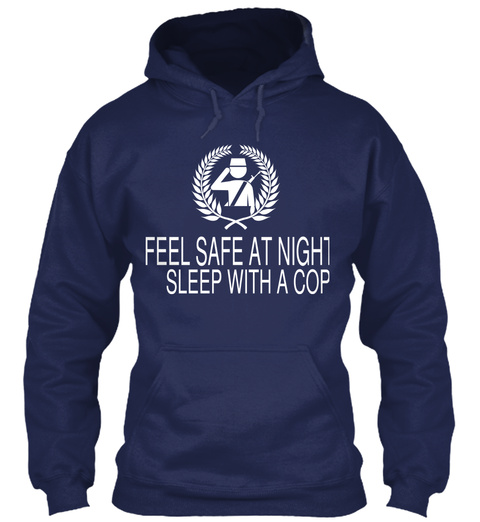 Feel Safe At Night  Sleep With A Cop Navy T-Shirt Front