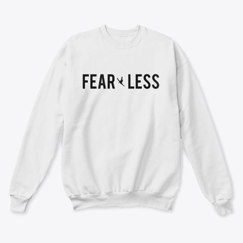 Fear Less Sweatshirt White  T-Shirt Front