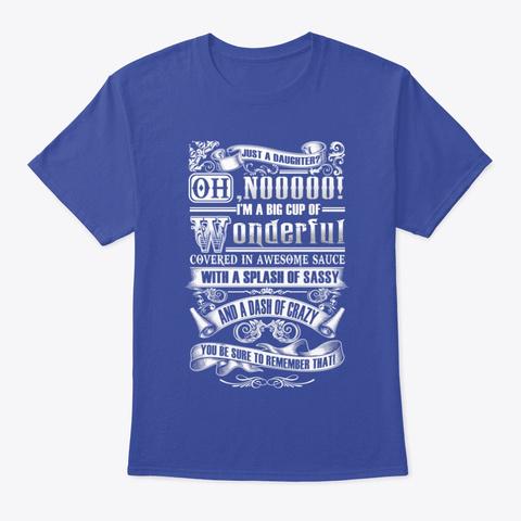 Just A Daughter Nooooo Deep Royal T-Shirt Front