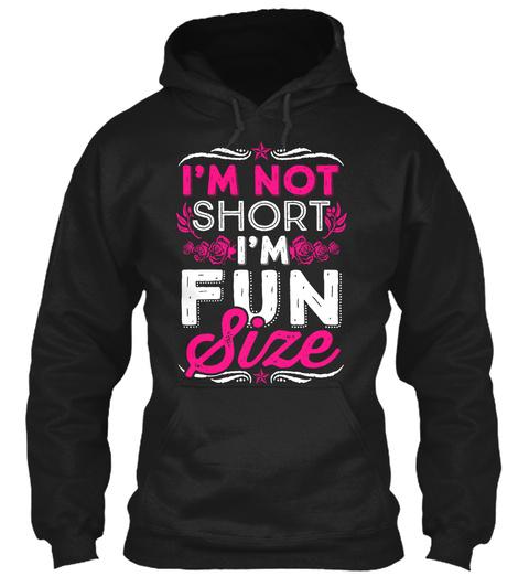 I'm Not Short, I'm Fun Size - im not short im fun size Sweatshirt ...