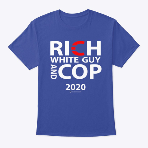 Rich White Guy And Cop 2020 Deep Royal T-Shirt Front