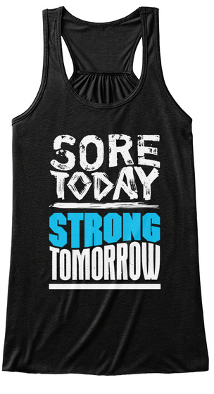 Sore Today Strong Tomorrow  Black T-Shirt Front