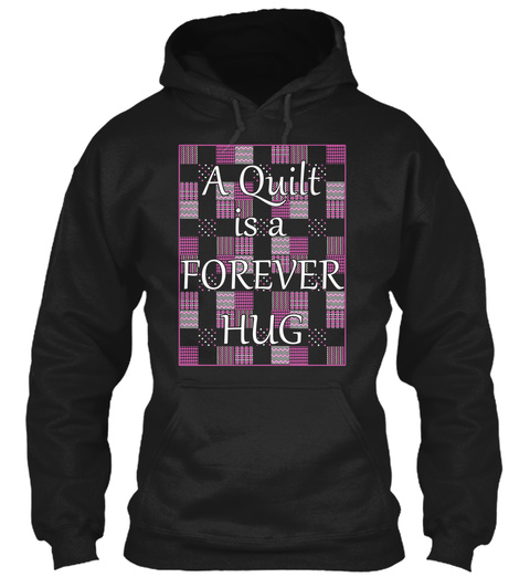 A Quilt Is A Forever Hug  Black T-Shirt Front