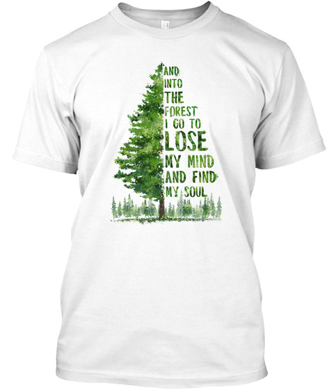 Into The Forest To Lose My Mind White T-Shirt Front