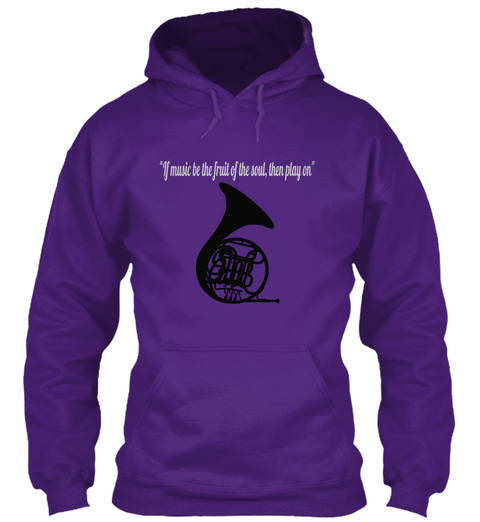 """If Music Be The Fruit Of The Soul, Then Play On"" Purple Sweatshirt Front"