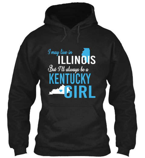 I May Live In Illinois But Always Be A Kentucky Girl  Black T-Shirt Front