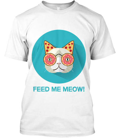 Feed Me Meow White T-Shirt Front