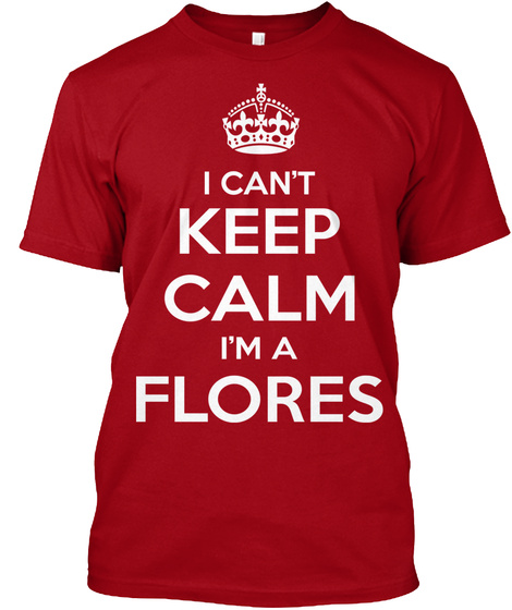 I Can't Keep Calm Im A Flores Deep Red T-Shirt Front