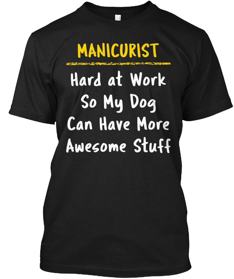 Manicurist Funny Gift for Dog Lovers Unisex Tshirt