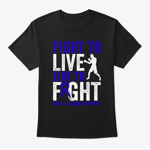 Fight To Live To Fight Rectal Cancer Black T-Shirt Front