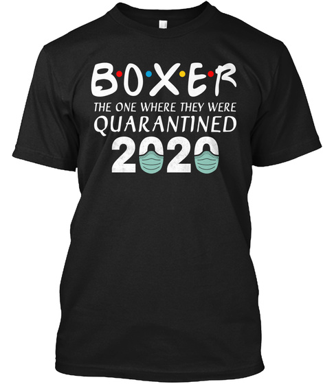 Boxer The One Where They Were Quarantine Black T-Shirt Front