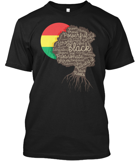 Black Powerful Passionate Firm Roots Black Educated Gifted Confident Beautiful Strong Proud Classy Smart Elegant Hot... Black T-Shirt Front