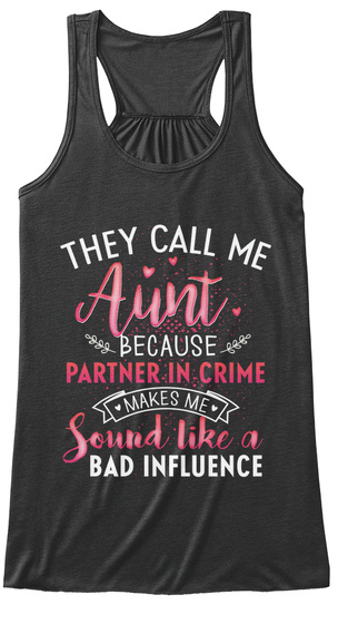 They Call Me Aunt Because Partner In Crime Makes Me Sound Like A Bad Influence Dark Grey Heather T-Shirt Front