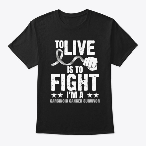 To Live Is To Fight Carcinoid Cancer  Black T-Shirt Front