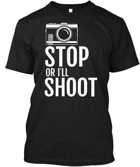 Stop Or I'll Shoot Black T-Shirt Front