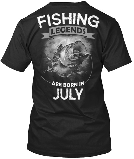 Fishing Legends Are Born In July Black T-Shirt Back