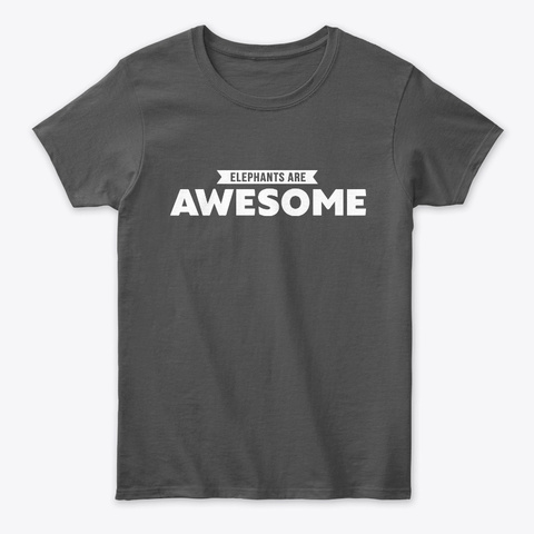 Elephants Are Awesome Gift Tees Charcoal T-Shirt Front