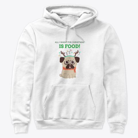 All I Want For Christmas Is Food  White T-Shirt Front