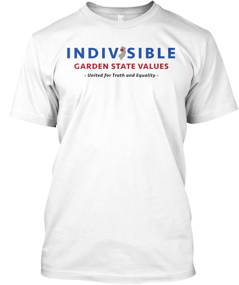Indivisible Garden State Values United For Truth And Equality White T-Shirt Front