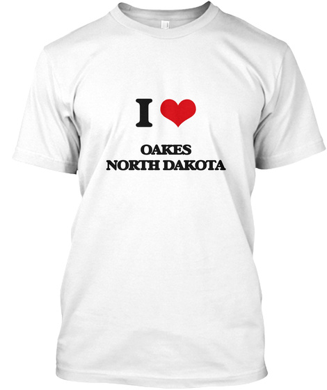 I Love Oakes North Dakota White T-Shirt Front