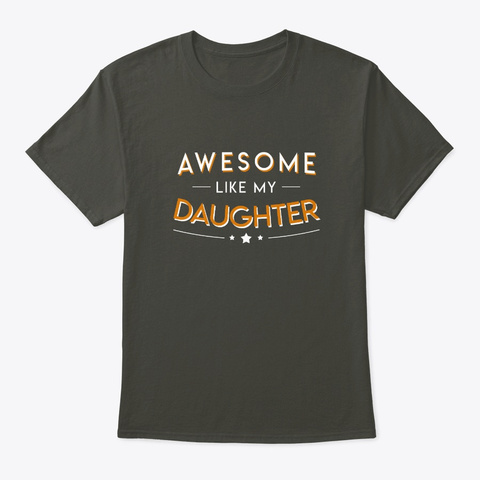Awesome Like Daughter Pride Daughter Dad Smoke Gray T-Shirt Front