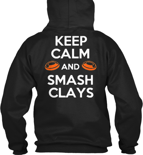 Keep Calm And Smash Clays Keep Calm And Smash Clays Black T-Shirt Back