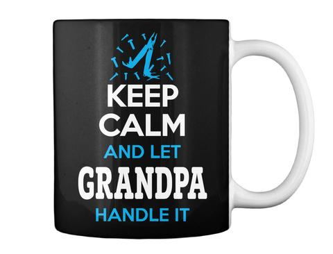 Grandpa Keep Calm And Let Grandpa Handle It Black T-Shirt Back