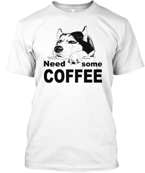 Need Some Coffee White T-Shirt Front