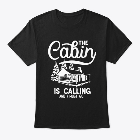 The Cabin Is Calling And I Must Go  Black T-Shirt Front