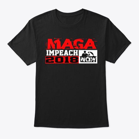 Maga Impeach Now 2018 Black T-Shirt Front