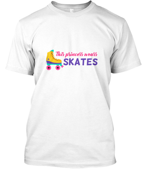 This Princess Wear Skates   Roller  White T-Shirt Front