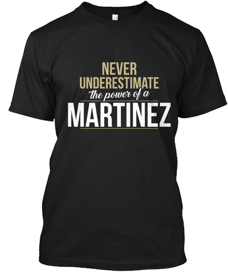 Never Underestimate The Power Of Martinez Black T-Shirt Front