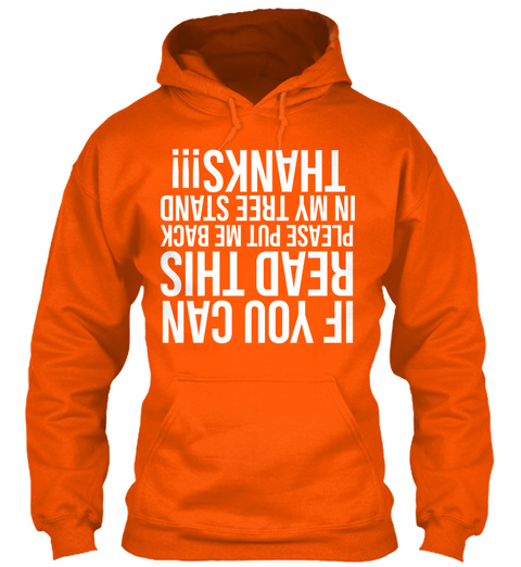 If You Can Read This Please Put Me Back In My Tree Stand Thanks!!! Safety Orange T-Shirt Front