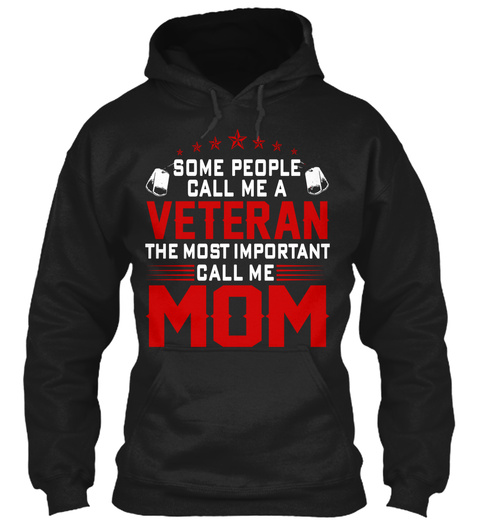 Some People Call Me A Veteran The Most Important Call Me Mom Black T-Shirt Front