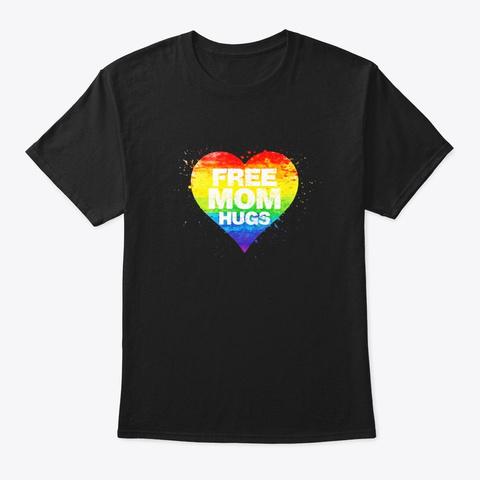 Free Mom Hugs T Shirt Funny Gay Lgbt Black T-Shirt Front