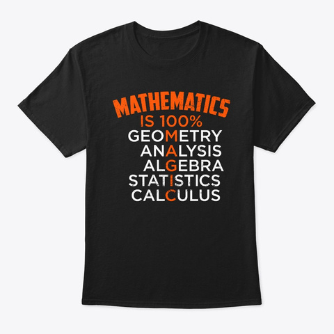Mathematics Is Magic Funny Math Lover  Black T-Shirt Front