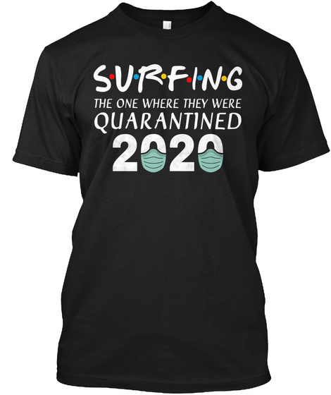 Surfing The One Where They Were Quaranti Black T-Shirt Front