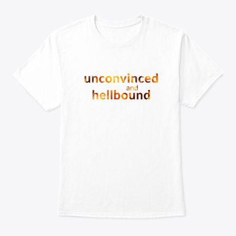 Unconvinced And Hellbound White T-Shirt Front