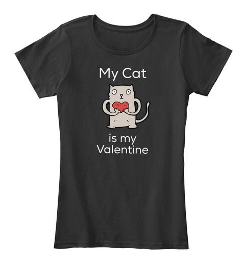 My Cat Is My Valentine Black T-Shirt Front