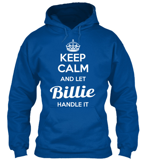 Keep Calm And Let Billie Handle It Royal T-Shirt Front