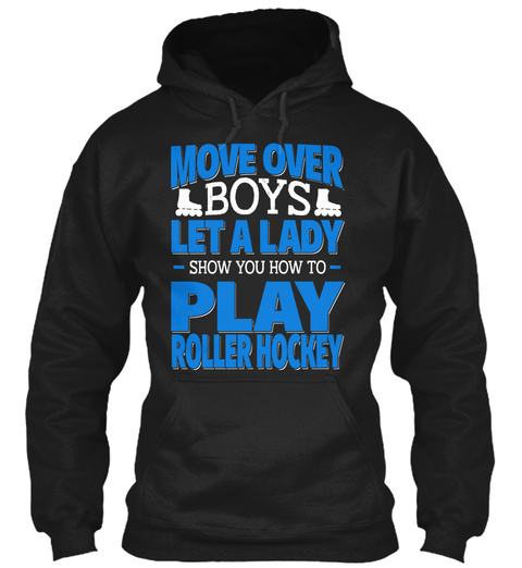 Move Over Boys Let A Lady Show You How To Play Roller Hockey Black T-Shirt Front