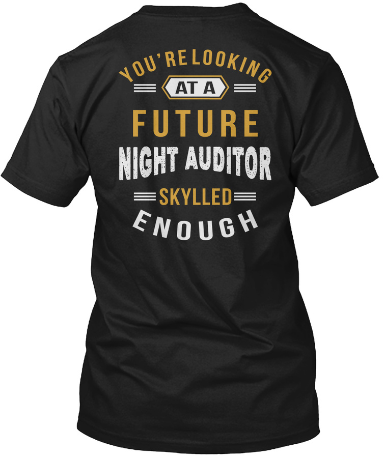Youre Looking At A Future Night Auditor Job T-shirts Unisex Tshirt