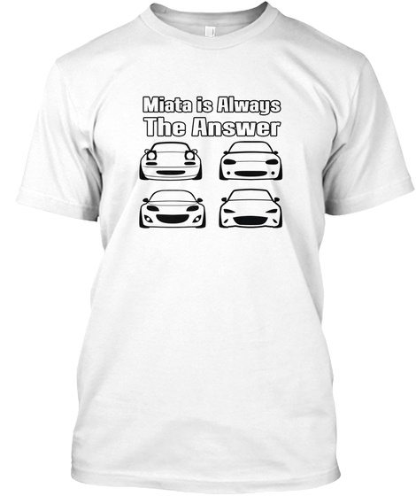 Miata Is Always The Answer White T-Shirt Front